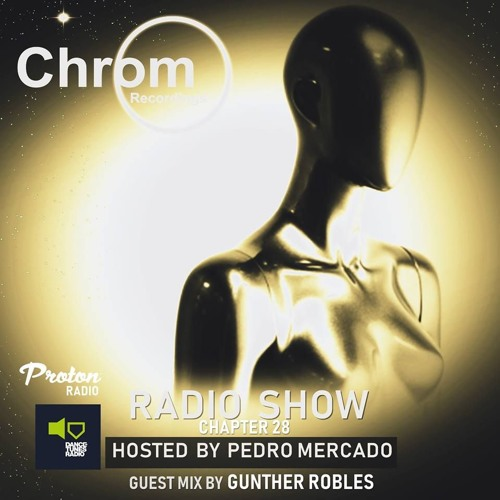 Chrom Radio Show by Pedro Mercado - Chapter 28 (April 2019) - Guest Mix by Gunther Robles