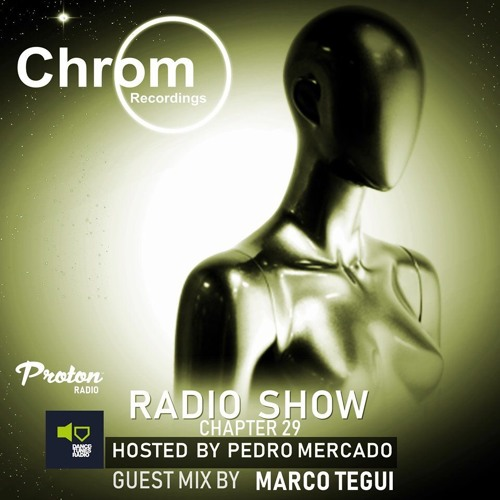 Chrom Radio Show Chapter 29: Marco Tegui (May 2019) - Hosted by Pedro Mercado