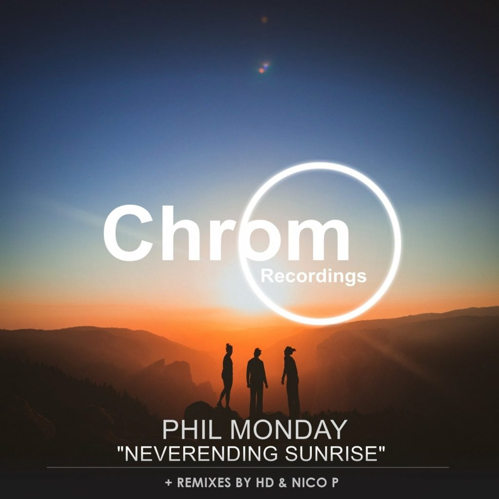 [CHROM052] Phil Monday - Neverending Sunrise EP, incl. remixes by HD & Nico P