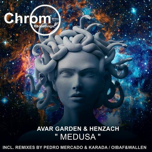 Avar Garden & Henzach - Medusa EP incl. Pedro Mercado & Karada OIBAF&WALLEN Remixes
