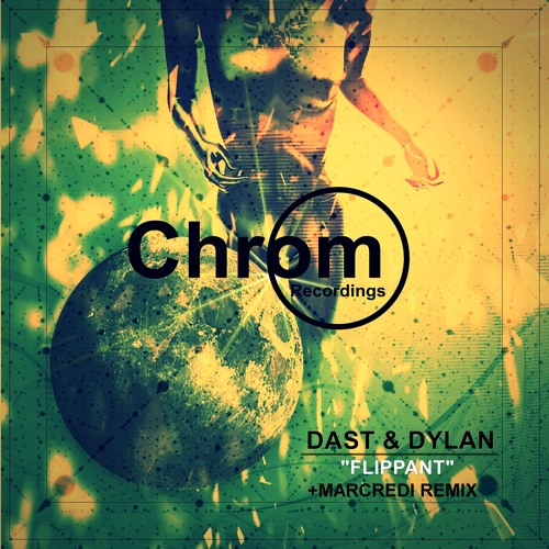 [CHROM007] Dast & Dylan - Flippant EP / incl. Marcredi Remix