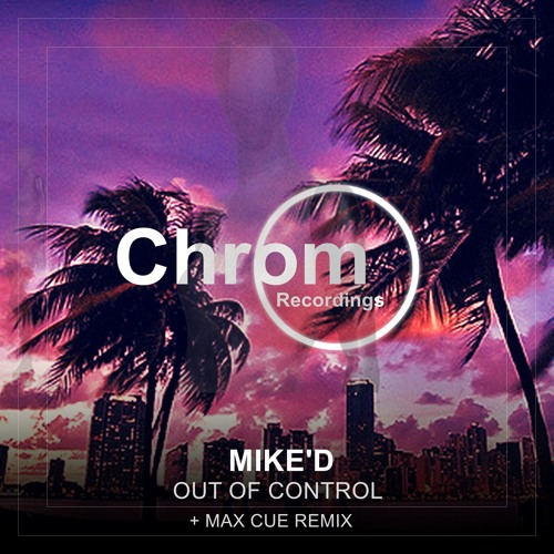 [CHROM010] Mike'D - Out Of Control EP / incl. Max Cue Remix