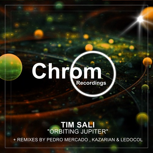 [CHROM011] Tim Sali - Orbiting Jupiter EP + remixes by Pedro Mercado, Ledocol & Kazarian