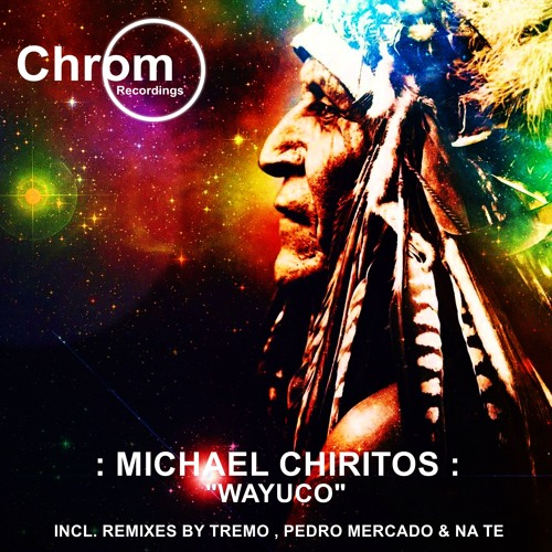 [CHROM012] Michael Chiritos - Wayuco EP + remixes by Tremo, Pedro Mercado & Na Te