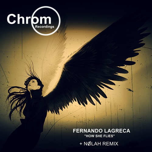 [CHROM013] Fernando Lagreca - How She Flies EP + Nølah Remix & LawFish Collab