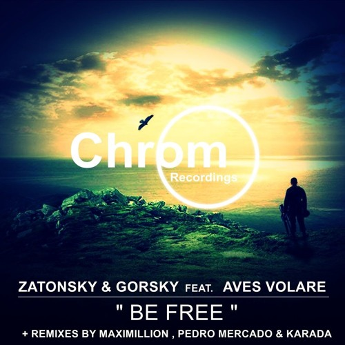[CHROM015] Zatonsky & Gorsky ft Aves Volare - Be Free + Maximillion, Pedro Mercado & Karada Remixes
