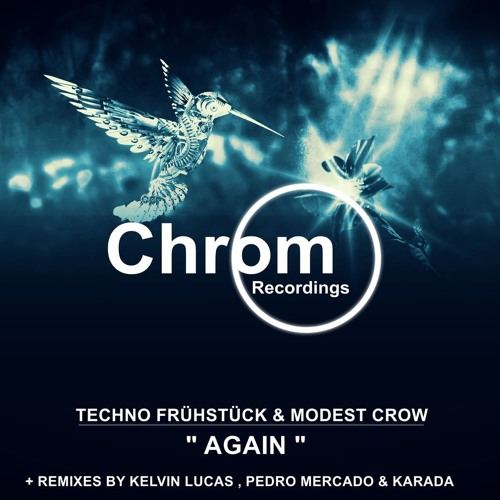 [CHROM016] Techno Frühstück & Modest Crow - Again + Remixes by Kelvin Lucas, Pedro Mercado & Karada