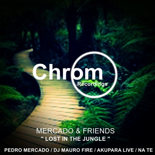 [CHROM018] Mercado & Friends - Lost In The Jungle EP