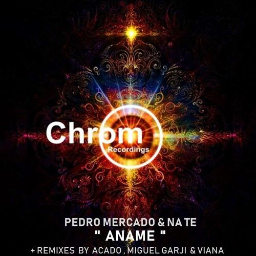 [CHROM025] Pedro Mercado & Na Te - Aname EP, incl. remixes by Acado, Miguel Garji & Viana